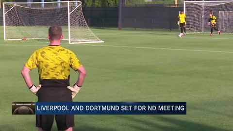 Liverpool and Dortmund set for ND meeting