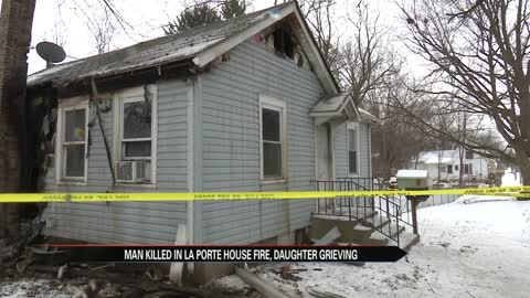 Man killed in LaPorte house fire, daughter grieving father's passing