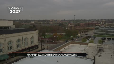 Michiana 2027: Change makers silently shaping South Bend