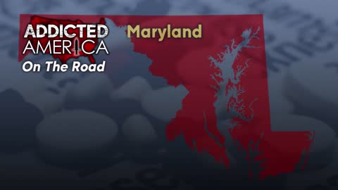 Addicted America: On the Road in Maryland