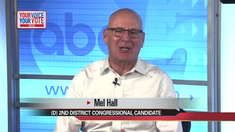 Your Voice, Your Vote: Mel Hall, 2nd Congressional District candidate (4 minutes)