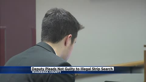 Waukesha County Sheriff's Deputy pleads not guilty to illegal strip search