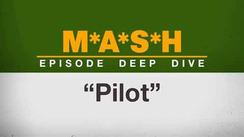 Episode Deep Dive | M*A*S*H Pilot