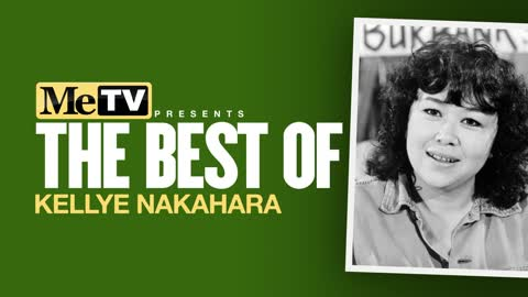 MeTV Presents The Best of Kellye Nakahara