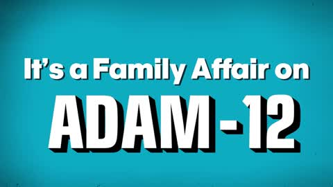 It's a Family Affair on Adam-12