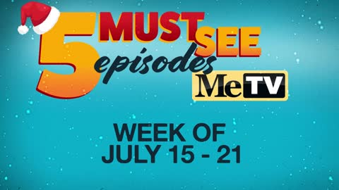5 Must See Episodes | July 15 - 21