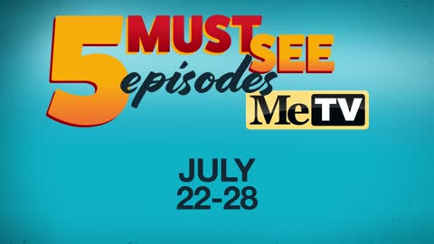 5 Must See Episodes | July 22-28