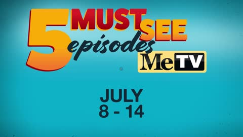5 Must See Episodes | July 8-14