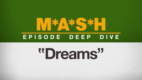 Deep Dive: M*A*S*H ''Dreams''