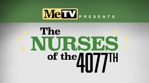 MeTV Presents The Nurses of the 4077th