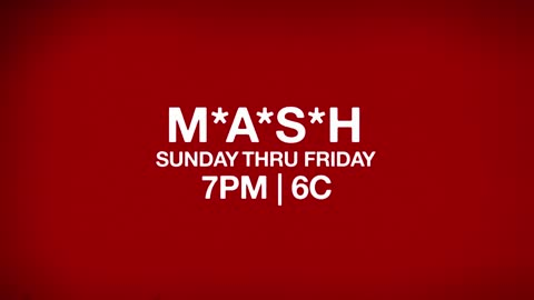 Watch M*A*S*H 6 Nights a Week! Sunday thru Thursday 7PM | 6C