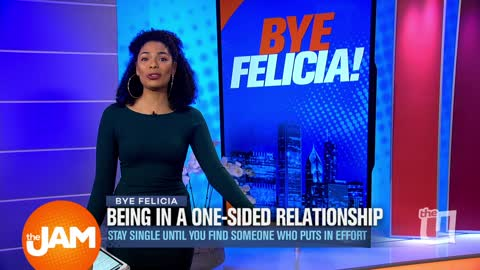 Bye Felicia | One-Sided Relationships