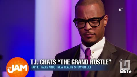 T.I. Talks About 'The Grand Hustle'